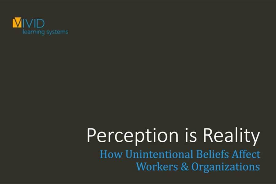 Perception is Reality: How Unintentional Beliefs Affect Workers & Organizations