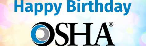 Happy Birthday OSHA!