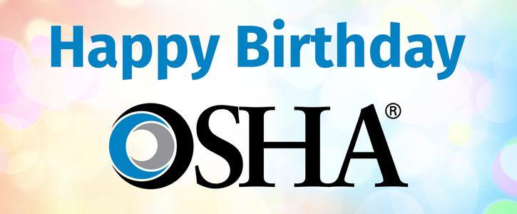 Happy Birthday OSHA!