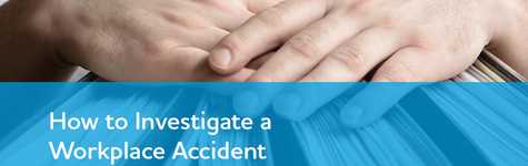 How to Investigate a Workplace Accident