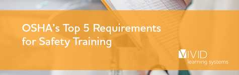 OSHA's Top 5 Requirements for Safety Training