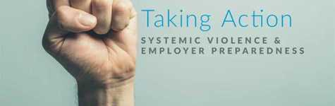 Taking Action: Systemic Violence & Employer Preparedness