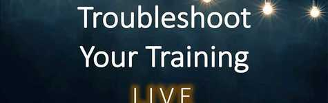 Troubleshoot Your Training - Live! Top Training Challenges